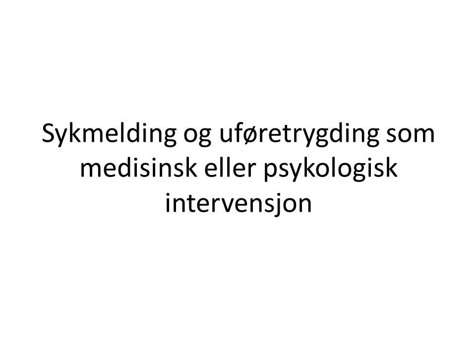 Sykmelding og uføretrygding som medisinsk eller psykologisk intervensjon