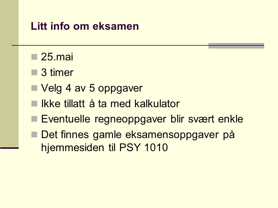 Litt info om eksamen 25.mai. 3 timer. Velg 4 av 5 oppgaver. Ikke tillatt å ta med kalkulator. Eventuelle regneoppgaver blir svært enkle.