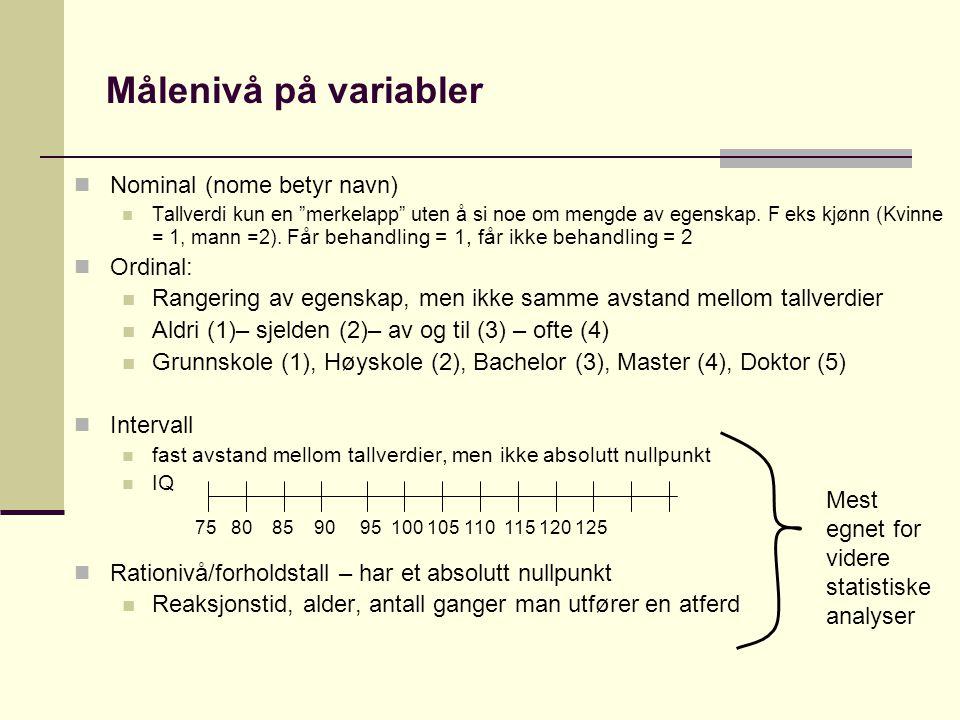 Målenivå på variabler Nominal (nome betyr navn) Ordinal: