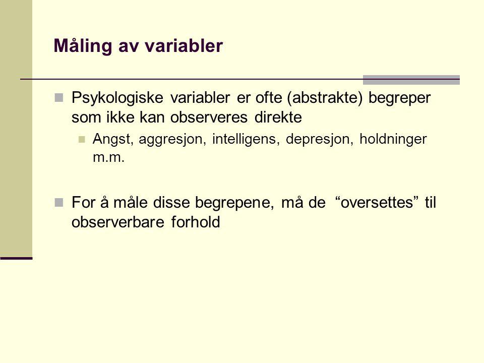 Måling av variabler Psykologiske variabler er ofte (abstrakte) begreper som ikke kan observeres direkte.