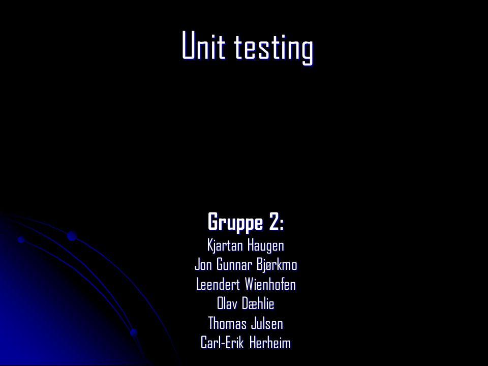 Unit testing Gruppe 2: Kjartan Haugen Jon Gunnar Bjørkmo