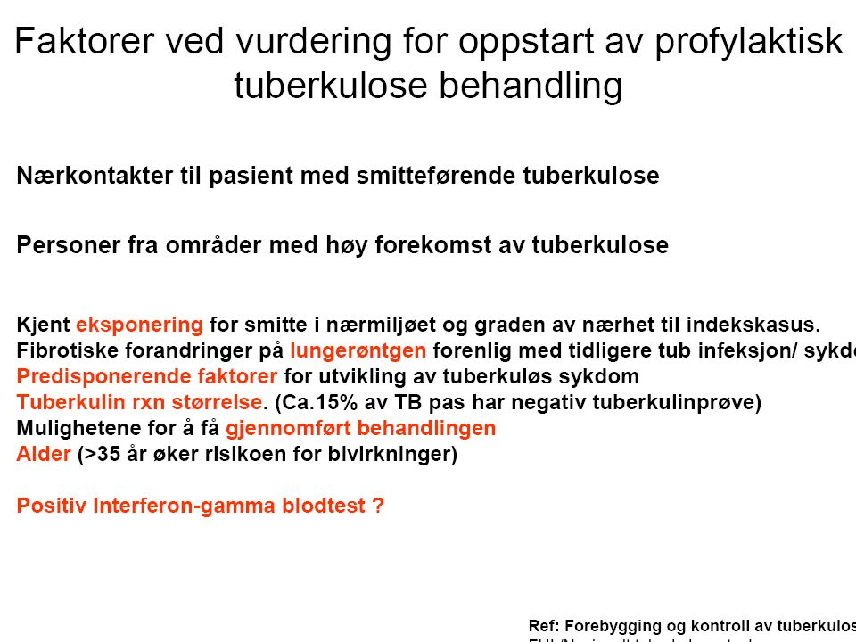 Risiko for reaktivering av tbc/overgang til aktiv sykdom: >=20% for pasienter med gammel tbc eller HIV, 10-20% for pasienter omslager, 10-20% for personer < 35 år og med TST > 15mm som får TNF-alfa, 10-20% barn under 5 år med TST > 10