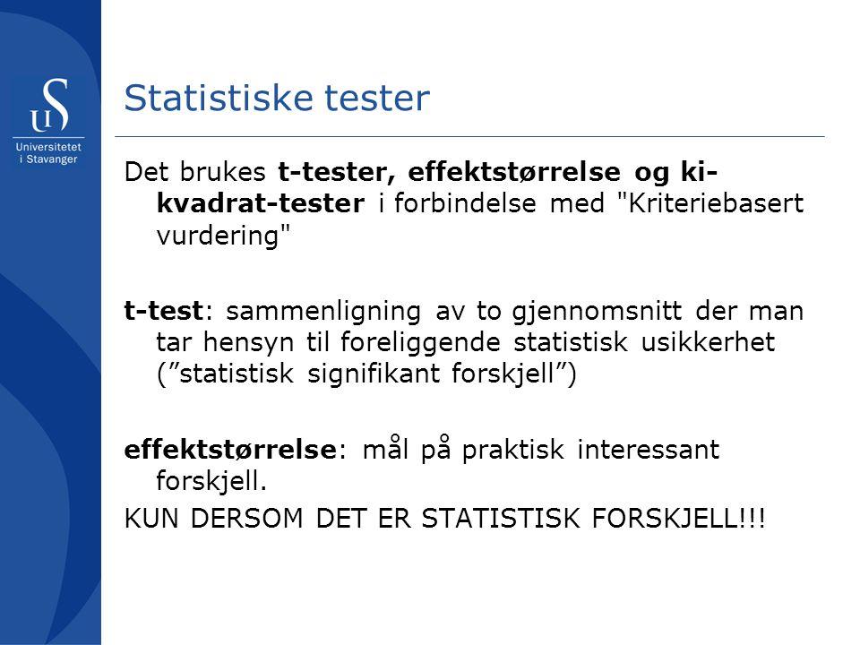 Statistiske tester Det brukes t-tester, effektstørrelse og ki-kvadrat-tester i forbindelse med Kriteriebasert vurdering