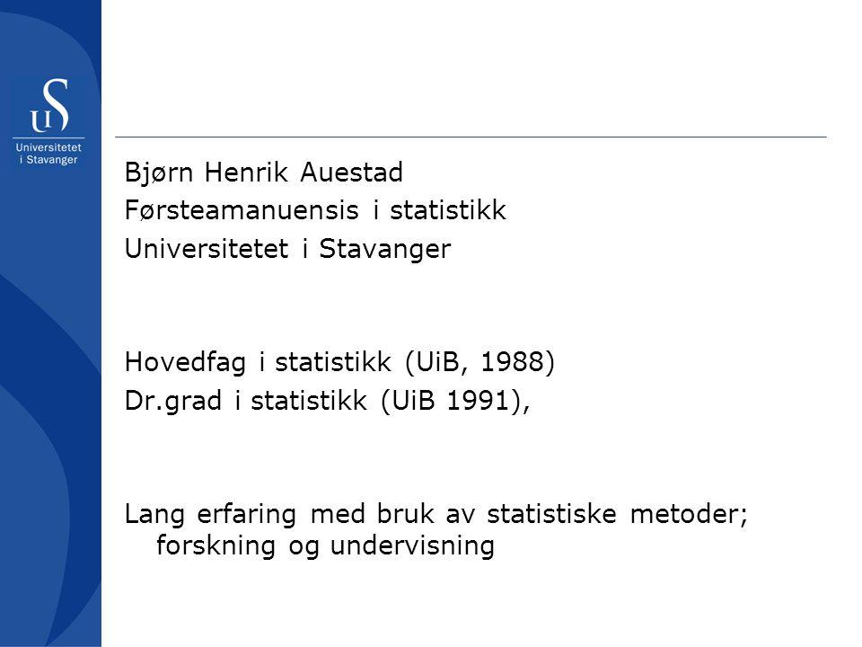 Bjørn Henrik Auestad Førsteamanuensis i statistikk. Universitetet i Stavanger. Hovedfag i statistikk (UiB, 1988)