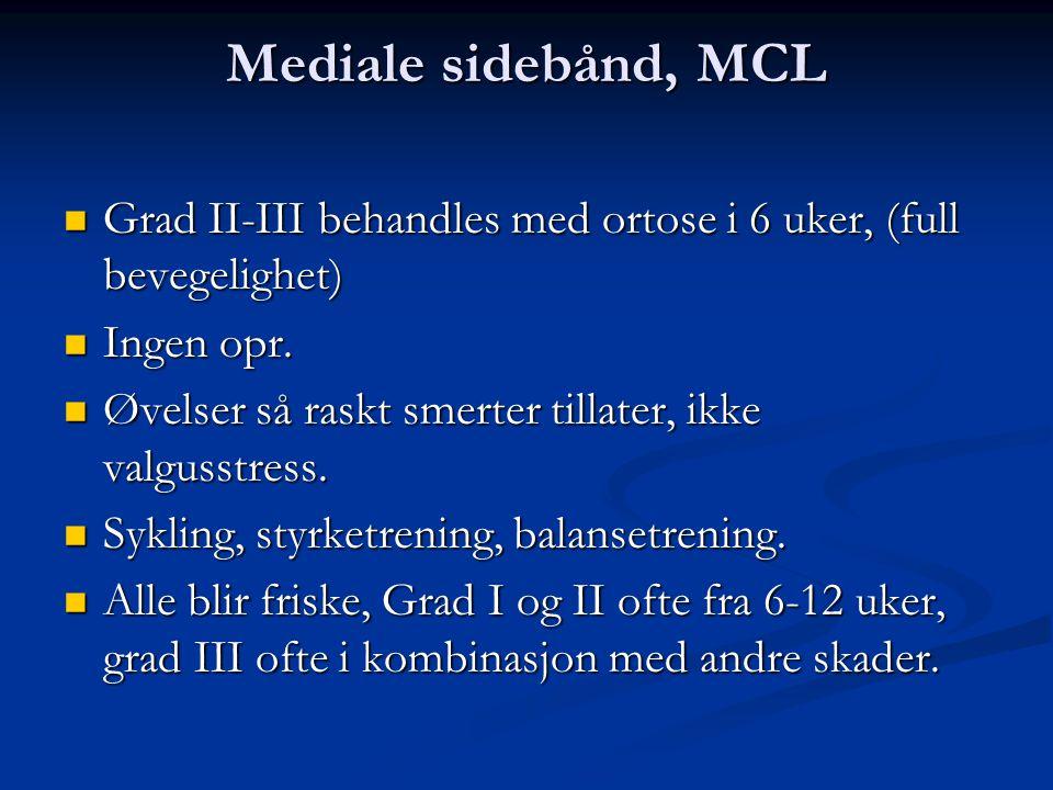 Mediale sidebånd, MCL Grad II-III behandles med ortose i 6 uker, (full bevegelighet) Ingen opr.