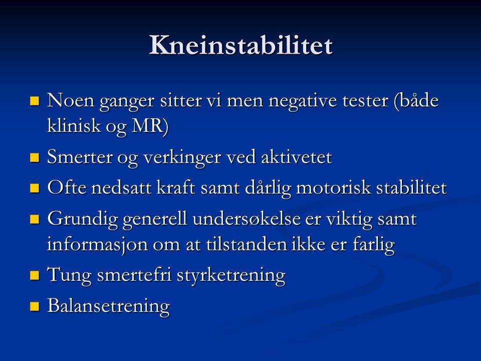 Kneinstabilitet Noen ganger sitter vi men negative tester (både klinisk og MR) Smerter og verkinger ved aktivetet.