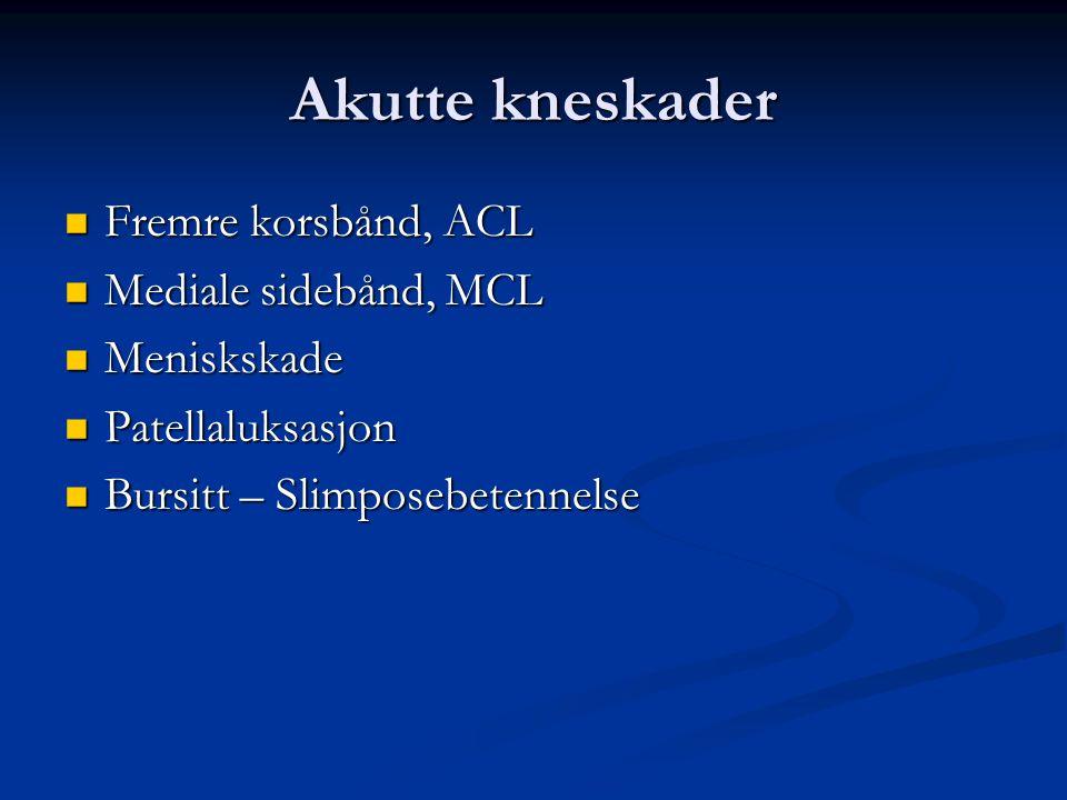 Akutte kneskader Fremre korsbånd, ACL Mediale sidebånd, MCL