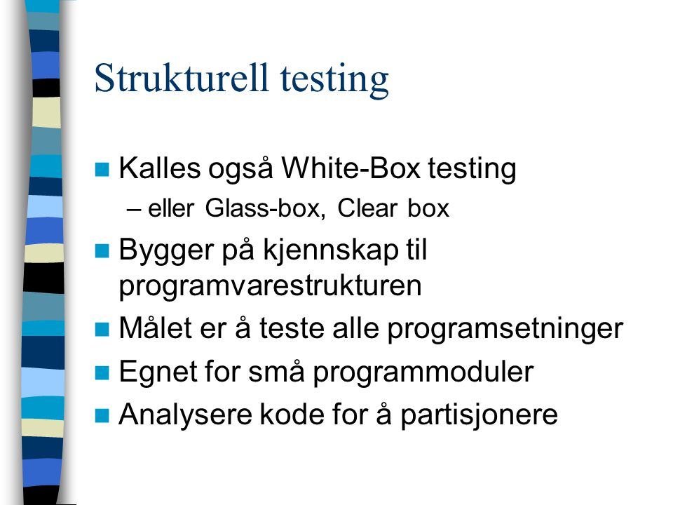 Strukturell testing Kalles også White-Box testing
