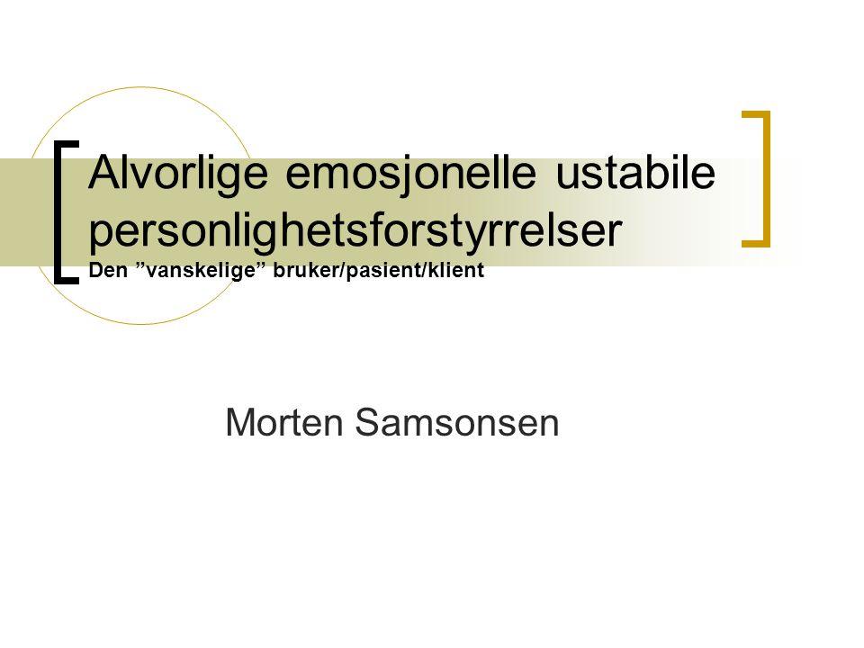 Alvorlige emosjonelle ustabile personlighetsforstyrrelser Den vanskelige bruker/pasient/klient