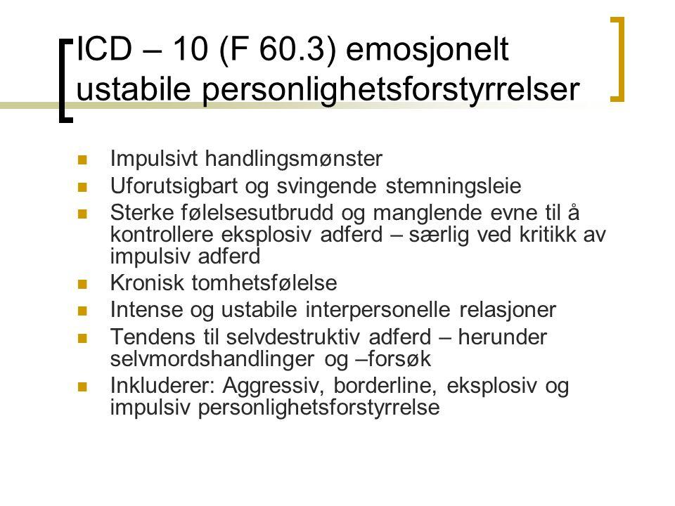 ICD – 10 (F 60.3) emosjonelt ustabile personlighetsforstyrrelser