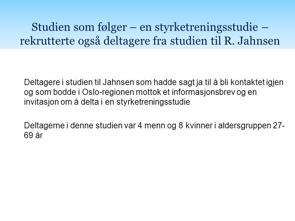 Studien som følger – en styrketreningsstudie – rekrutterte også deltagere fra studien til R. Jahnsen