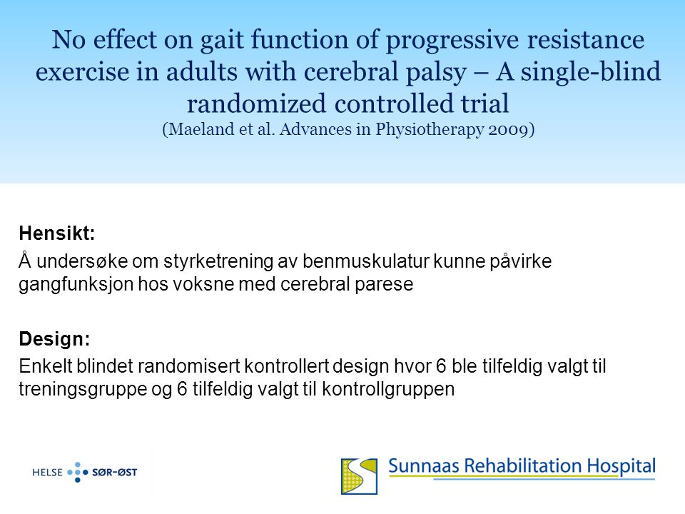 No effect on gait function of progressive resistance exercise in adults with cerebral palsy – A single-blind randomized controlled trial (Maeland et al. Advances in Physiotherapy 2009)