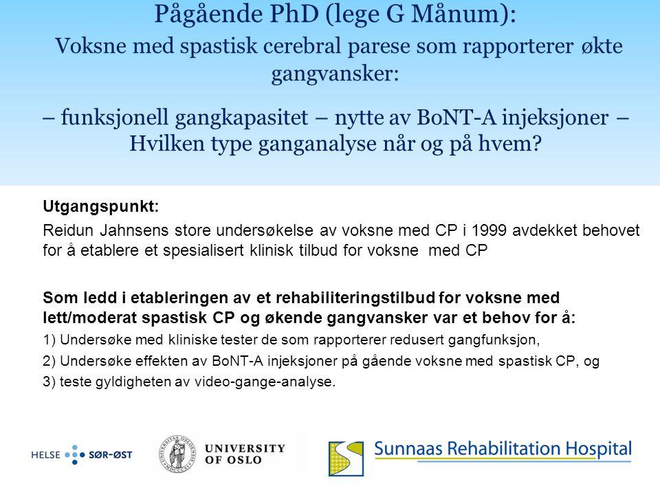 Pågående PhD (lege G Månum): Voksne med spastisk cerebral parese som rapporterer økte gangvansker: – funksjonell gangkapasitet – nytte av BoNT-A injeksjoner – Hvilken type ganganalyse når og på hvem