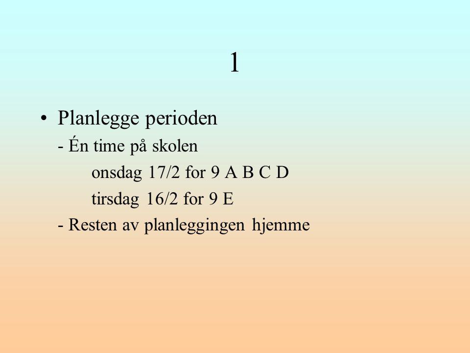 1 Planlegge perioden onsdag 17/2 for 9 A B C D tirsdag 16/2 for 9 E