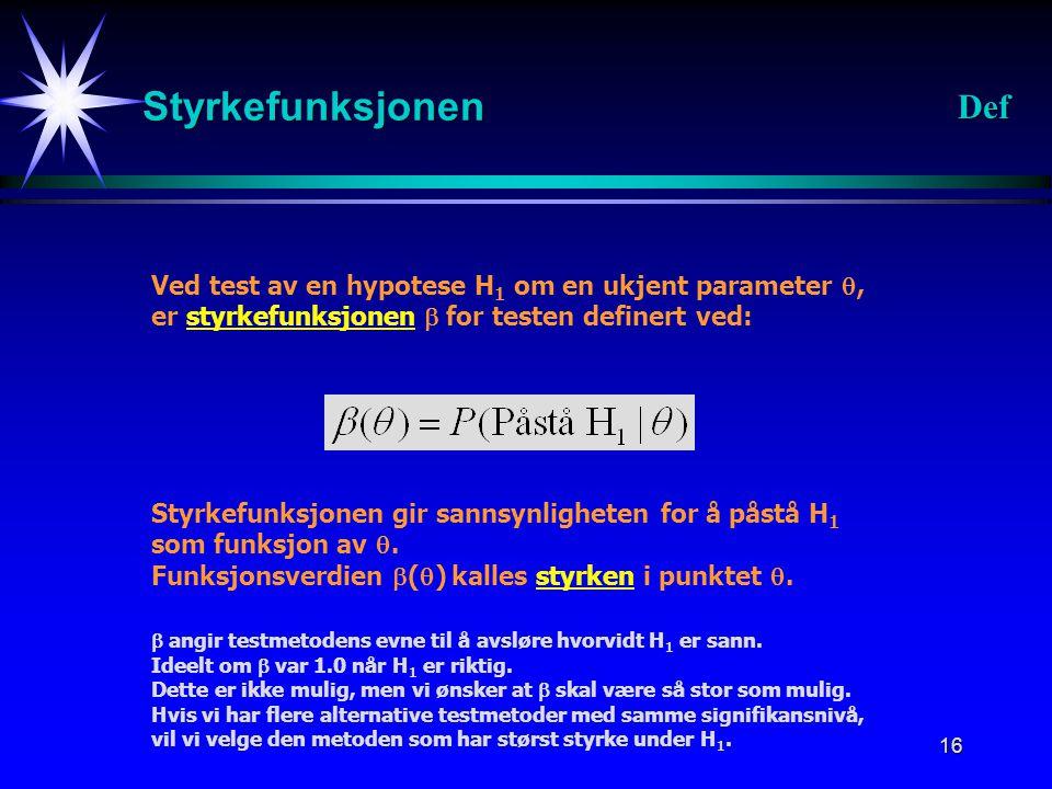 Styrkefunksjonen Def. Ved test av en hypotese H1 om en ukjent parameter , er styrkefunksjonen  for testen definert ved: