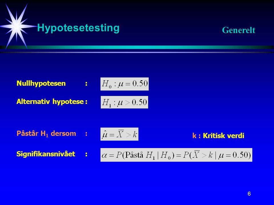 Hypotesetesting Generelt Nullhypotesen : Alternativ hypotese :