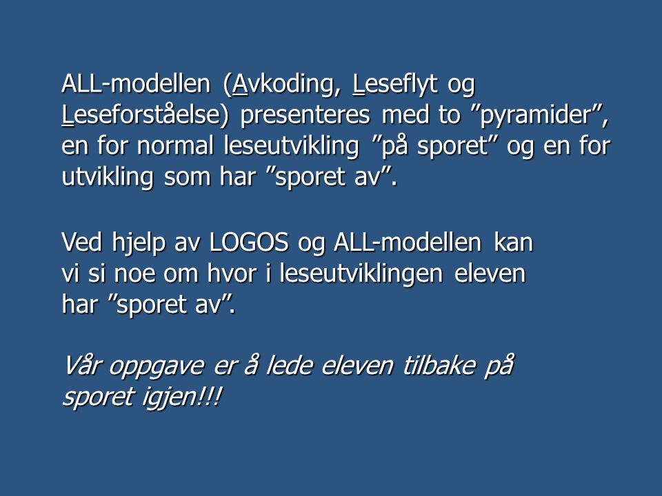 ALL-modellen (Avkoding, Leseflyt og Leseforståelse) presenteres med to pyramider , en for normal leseutvikling på sporet og en for utvikling som har sporet av .