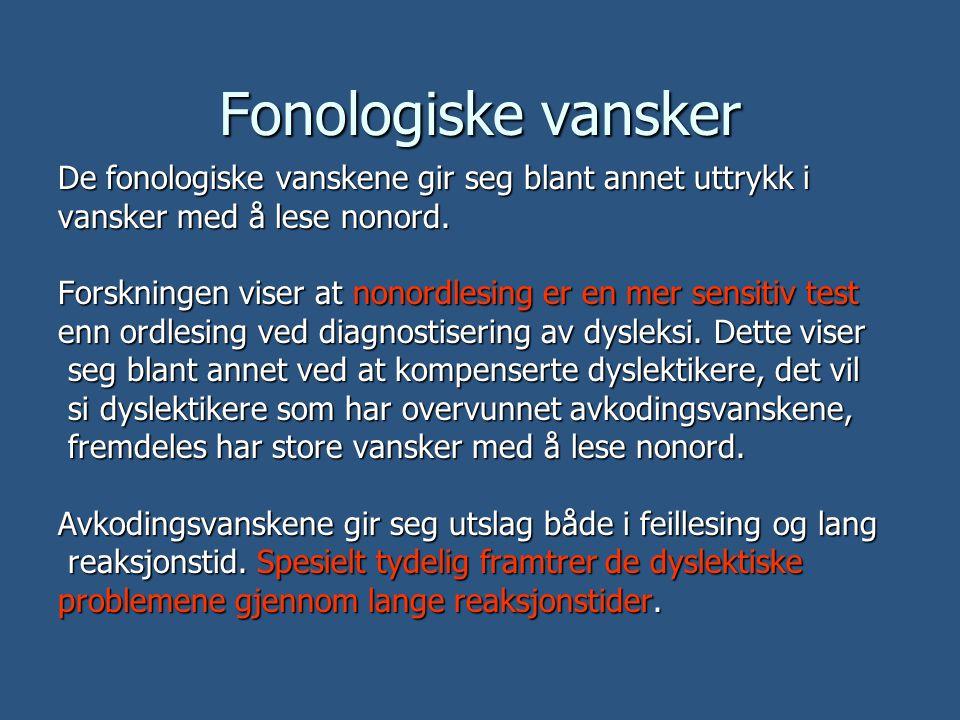 Fonologiske vansker De fonologiske vanskene gir seg blant annet uttrykk i. vansker med å lese nonord.