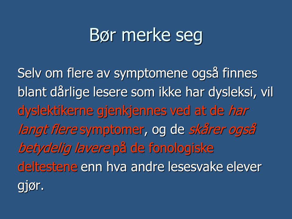 Bør merke seg Selv om flere av symptomene også finnes