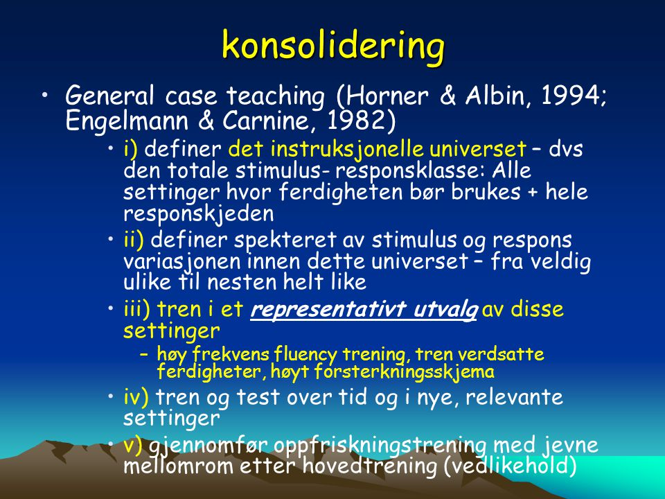 konsolidering General case teaching (Horner & Albin, 1994; Engelmann & Carnine, 1982)