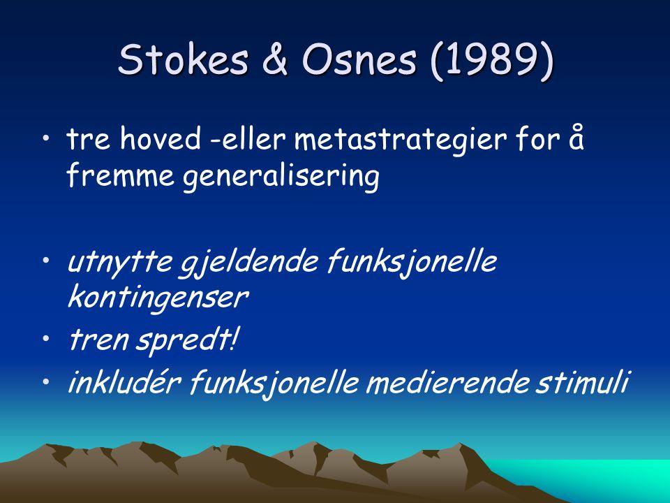 Stokes & Osnes (1989) tre hoved -eller metastrategier for å fremme generalisering. utnytte gjeldende funksjonelle kontingenser.