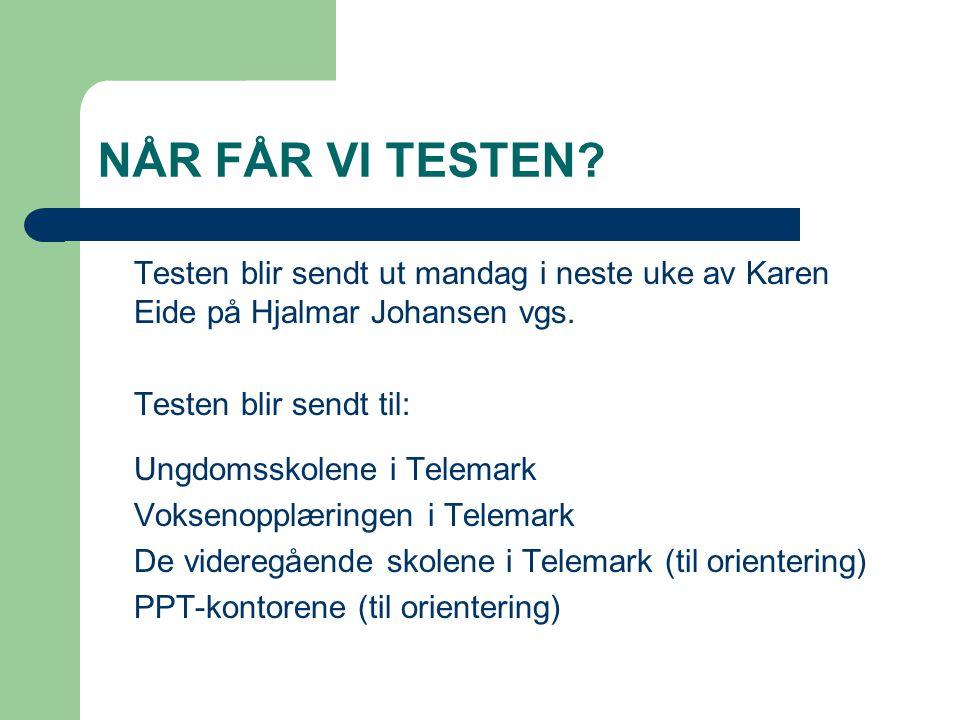 NÅR FÅR VI TESTEN Testen blir sendt ut mandag i neste uke av Karen Eide på Hjalmar Johansen vgs. Testen blir sendt til: