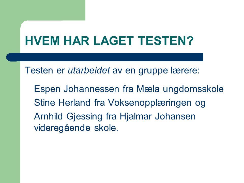 HVEM HAR LAGET TESTEN Testen er utarbeidet av en gruppe lærere: