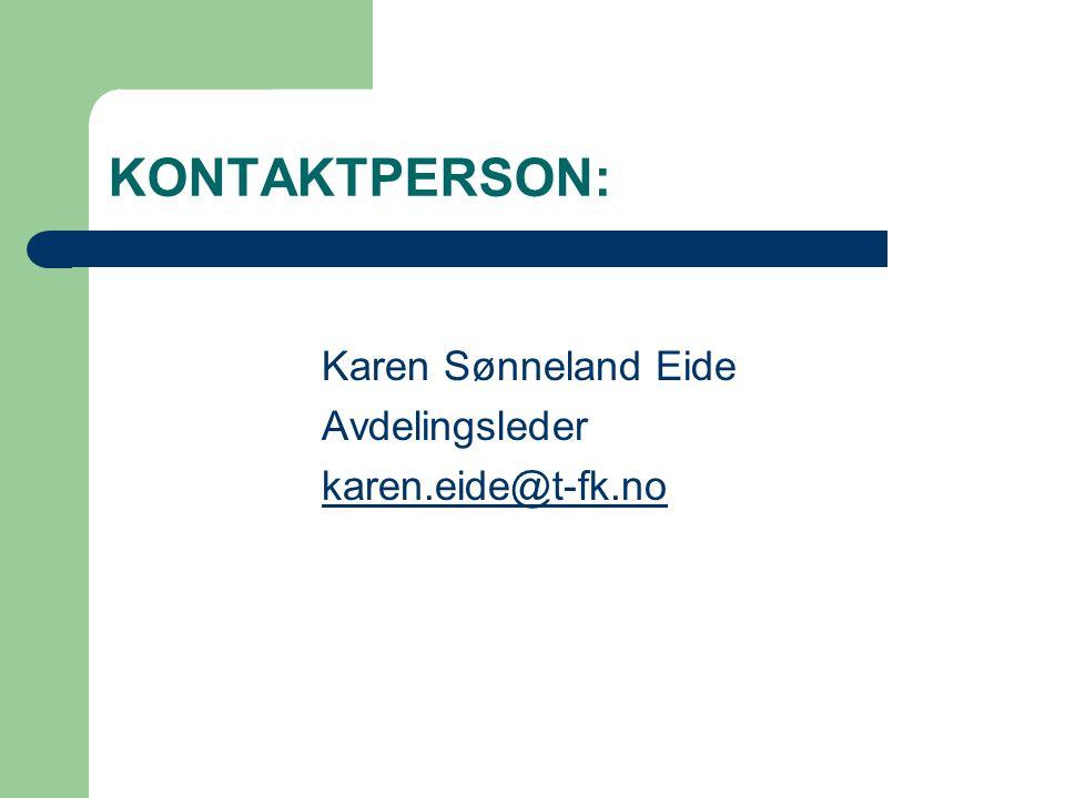 KONTAKTPERSON: Karen Sønneland Eide Avdelingsleder karen.eide@t-fk.no