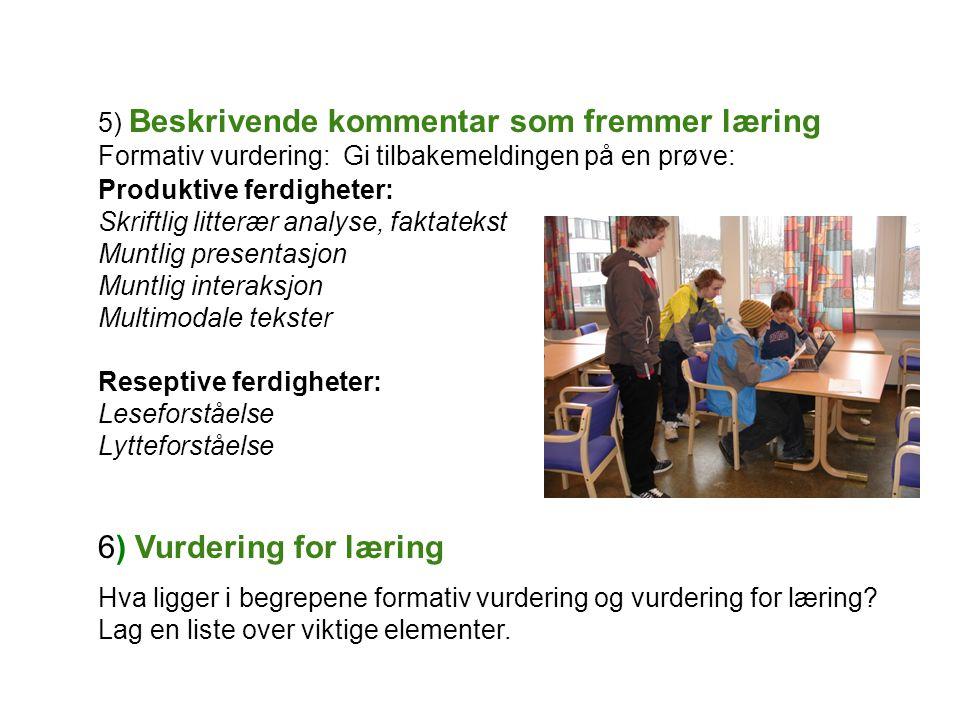 5) Beskrivende kommentar som fremmer læring Formativ vurdering: Gi tilbakemeldingen på en prøve: