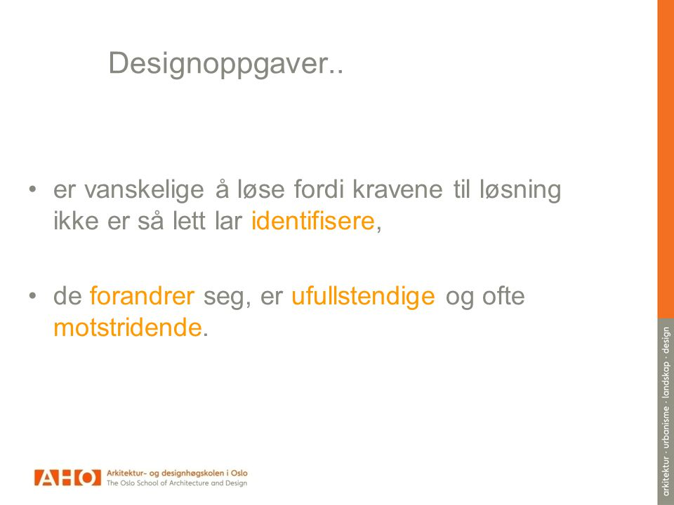 Designoppgaver.. er vanskelige å løse fordi kravene til løsning ikke er så lett lar identifisere,