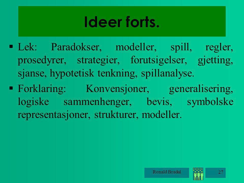 Ideer forts. Lek: Paradokser, modeller, spill, regler, prosedyrer, strategier, forutsigelser, gjetting, sjanse, hypotetisk tenkning, spillanalyse.