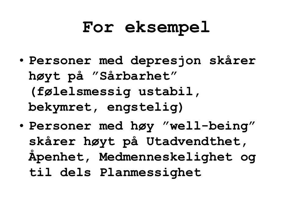 For eksempel Personer med depresjon skårer høyt på Sårbarhet (følelsmessig ustabil, bekymret, engstelig)