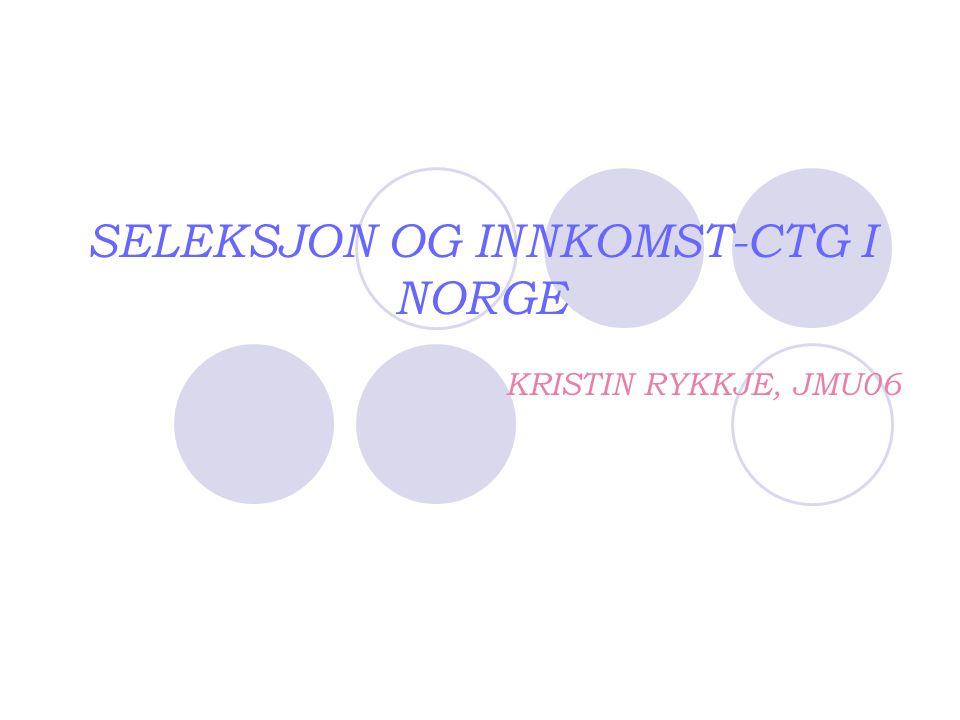 SELEKSJON OG INNKOMST-CTG I NORGE