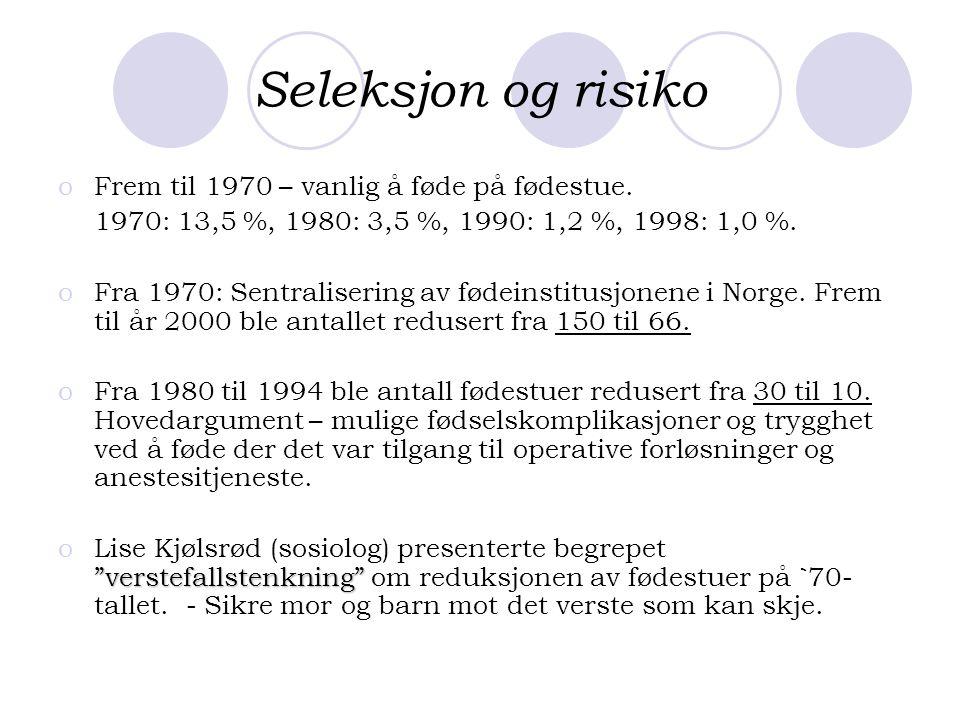 Seleksjon og risiko Frem til 1970 – vanlig å føde på fødestue.