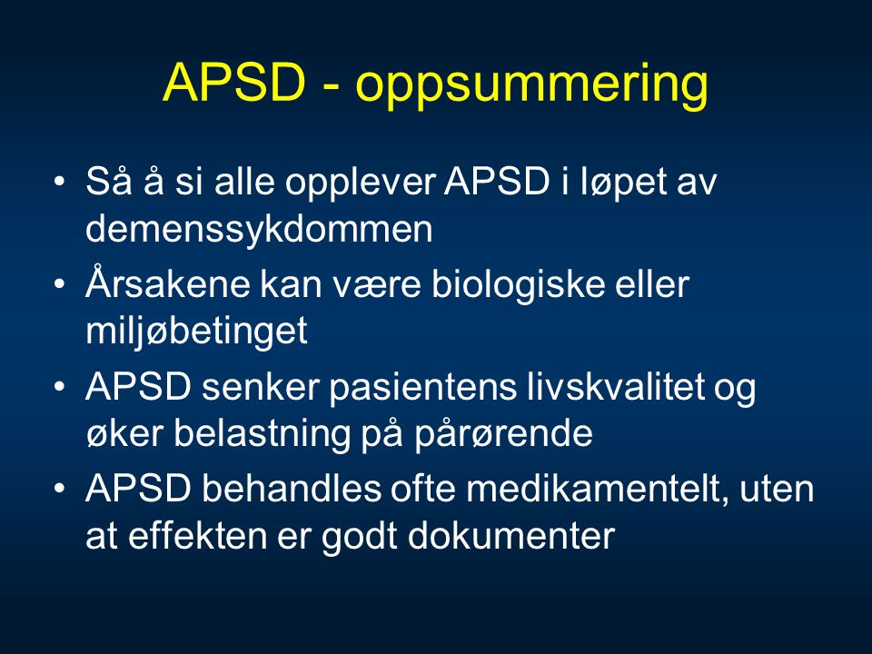 APSD - oppsummering Så å si alle opplever APSD i løpet av demenssykdommen. Årsakene kan være biologiske eller miljøbetinget.