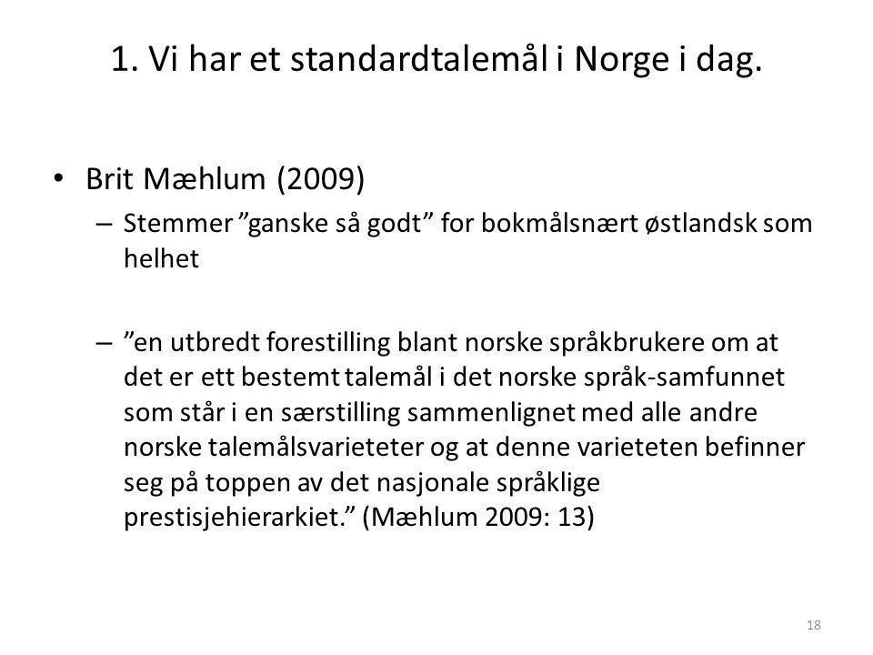 1. Vi har et standardtalemål i Norge i dag.
