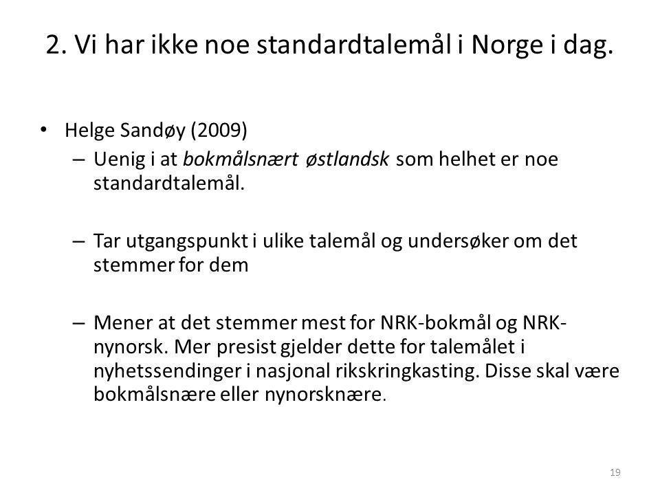 2. Vi har ikke noe standardtalemål i Norge i dag.