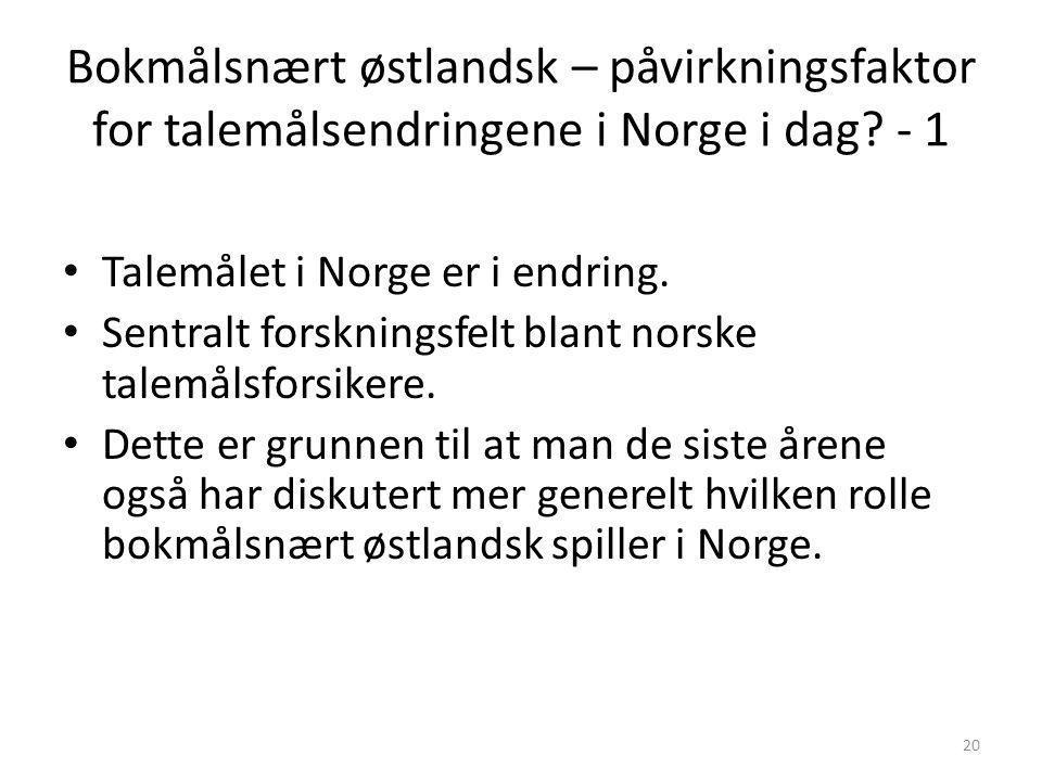 Bokmålsnært østlandsk – påvirkningsfaktor for talemålsendringene i Norge i dag - 1