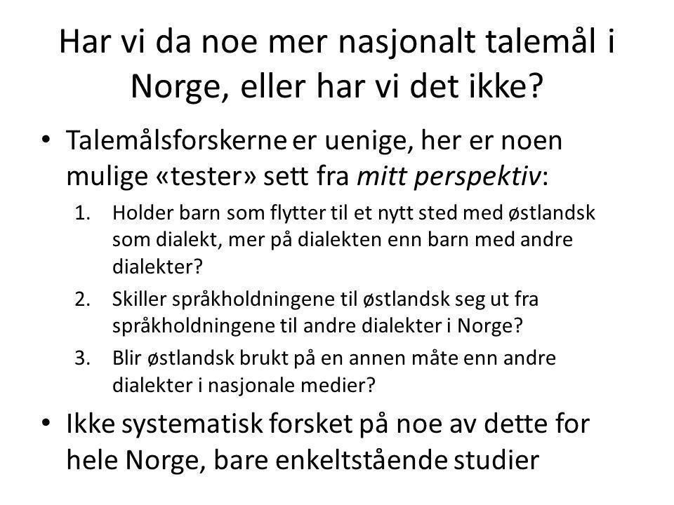 Har vi da noe mer nasjonalt talemål i Norge, eller har vi det ikke