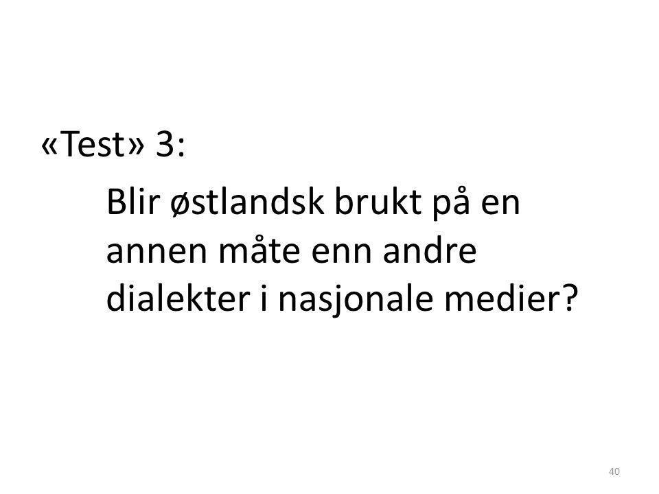 «Test» 3: Blir østlandsk brukt på en annen måte enn andre dialekter i nasjonale medier