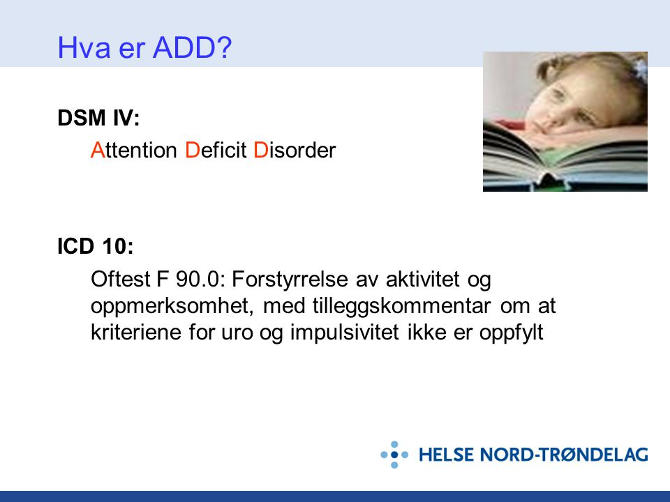 Hva er ADD DSM IV: Attention Deficit Disorder ICD 10: