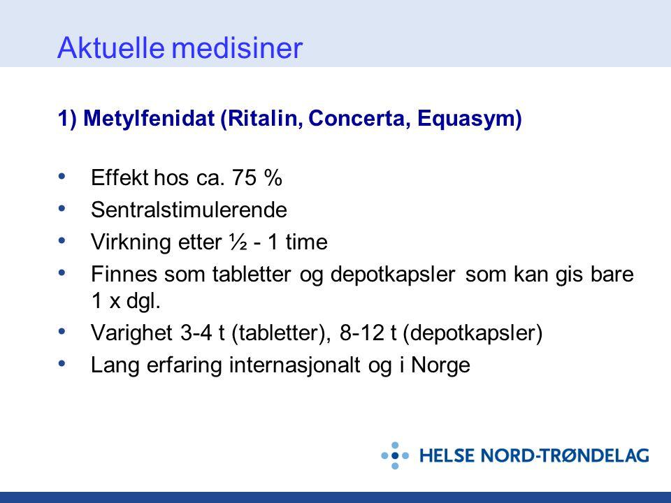 Aktuelle medisiner 1) Metylfenidat (Ritalin, Concerta, Equasym)
