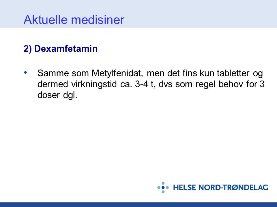 Aktuelle medisiner 2) Dexamfetamin