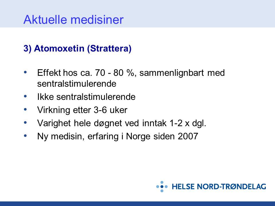 Aktuelle medisiner 3) Atomoxetin (Strattera)
