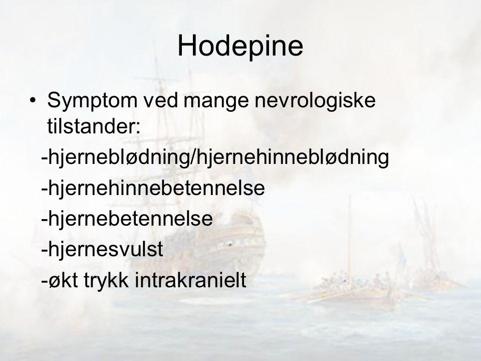 Hodepine Symptom ved mange nevrologiske tilstander: