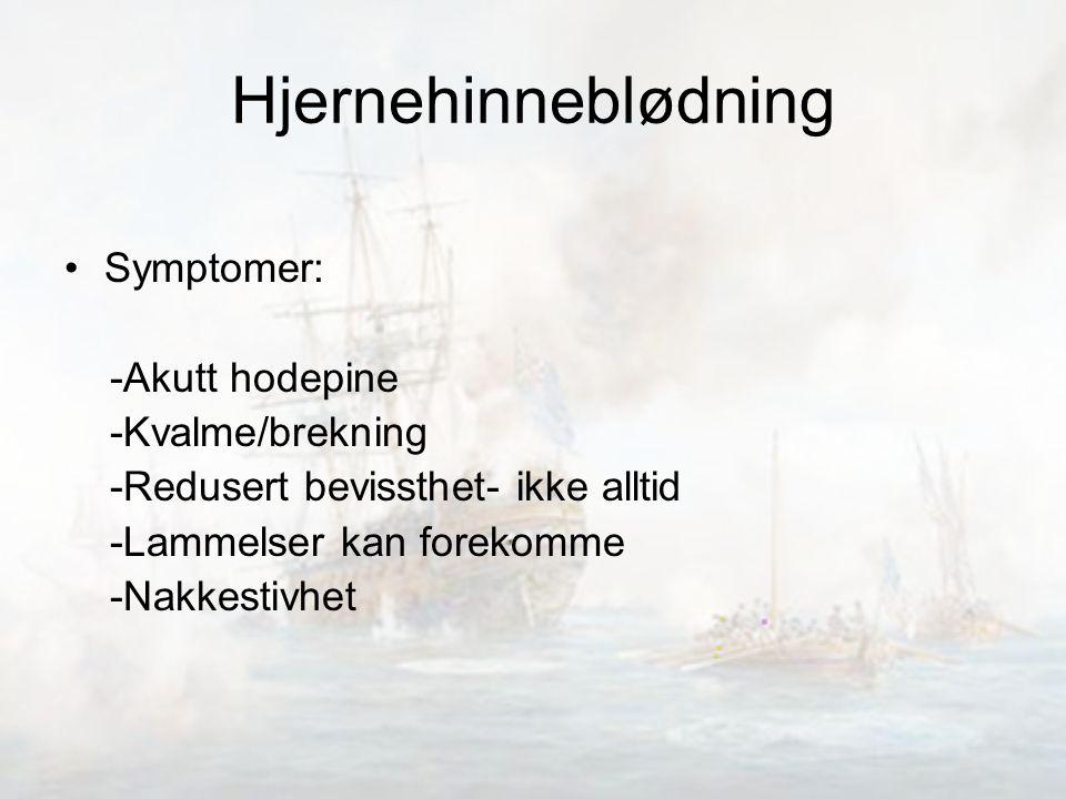 Hjernehinneblødning Symptomer: -Akutt hodepine -Kvalme/brekning
