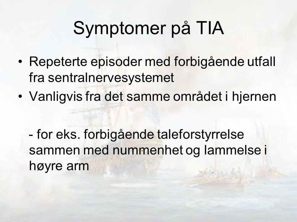 Symptomer på TIA Repeterte episoder med forbigående utfall fra sentralnervesystemet. Vanligvis fra det samme området i hjernen.