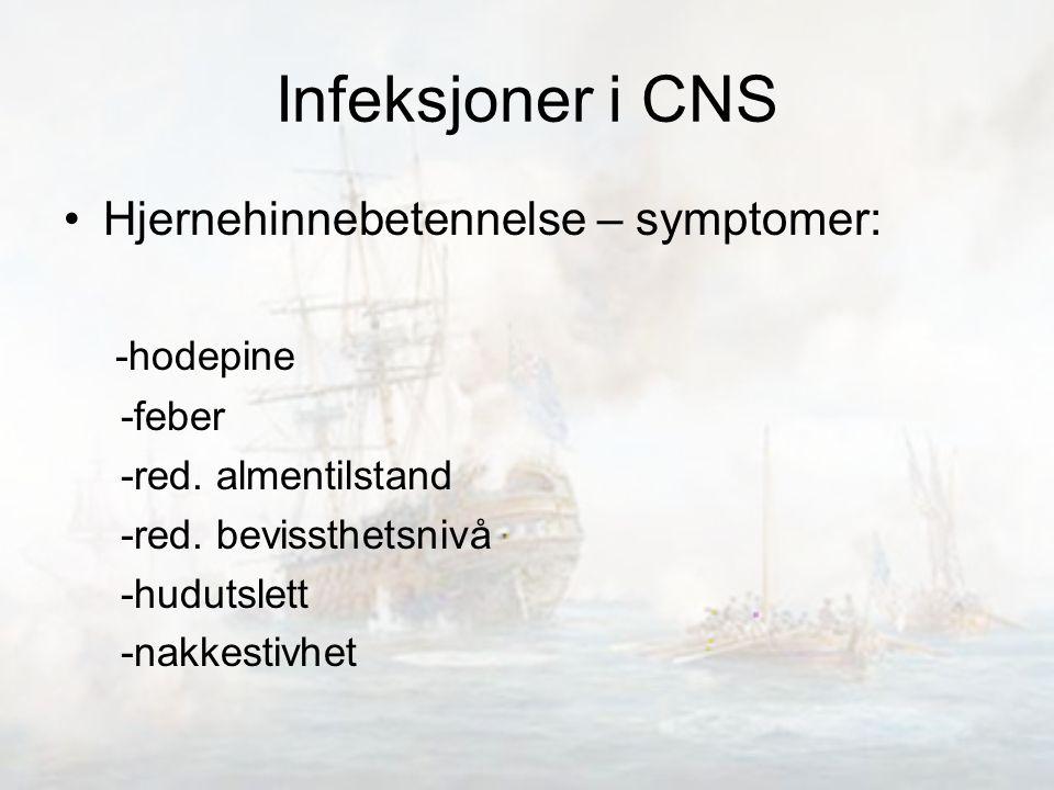 Infeksjoner i CNS Hjernehinnebetennelse – symptomer: -hodepine -feber