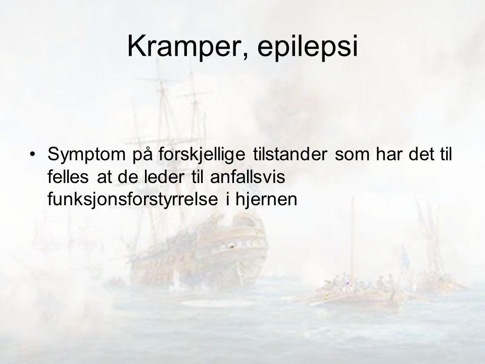 Kramper, epilepsi Symptom på forskjellige tilstander som har det til felles at de leder til anfallsvis funksjonsforstyrrelse i hjernen.