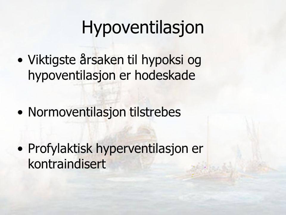 Hypoventilasjon Viktigste årsaken til hypoksi og hypoventilasjon er hodeskade. Normoventilasjon tilstrebes.